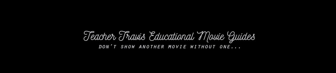 TeacherTravis Educational Movie Guides